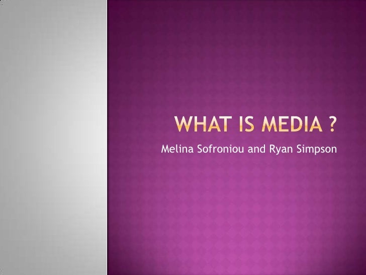 What Is Media ? <br />Melina Sofroniou and Ryan Simpson<br />