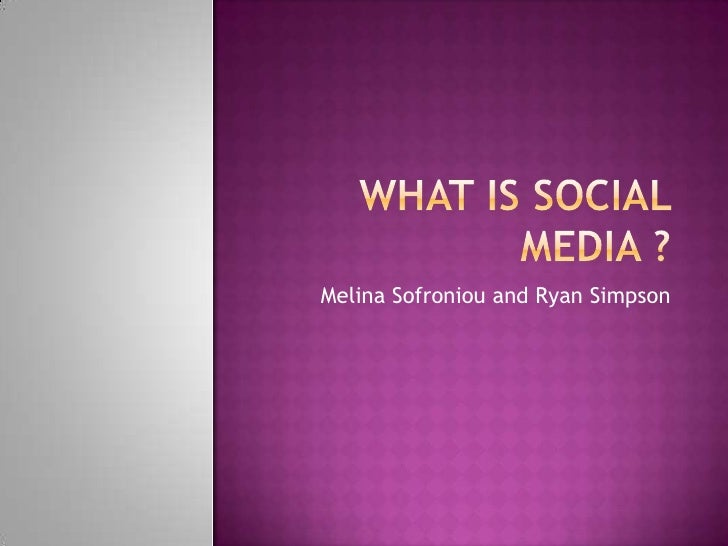 What Is Social  Media ? <br />Melina Sofroniou and Ryan Simpson<br />