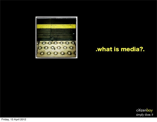 citizenbay simply does it .what is media?. Friday, 13 April 2012