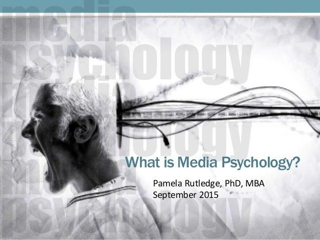 What is Media Psychology?           Pamela  Rutledge,  PhD,  MBA             September  2015...