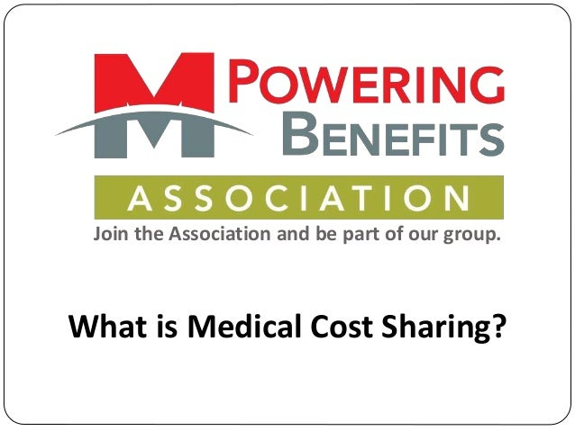 Join the Association and be part of our group. What is Medical Cost Sharing?