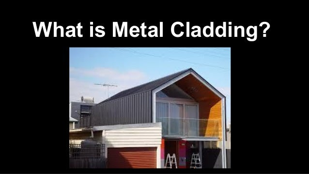 What is metal cladding?