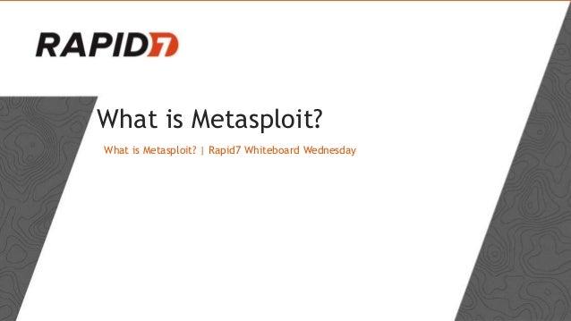 What is Metasploit? What is Metasploit?   Rapid7 Whiteboard Wednesday