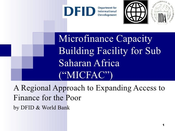 "Microfinance Capacity Building Facility for Sub Saharan Africa (""MICFAC"") A Regional Approach to Expanding Access to Finan..."