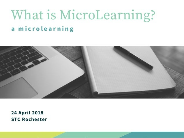 What is MicroLearning? a microlearning 24 April 2018 STC Rochester
