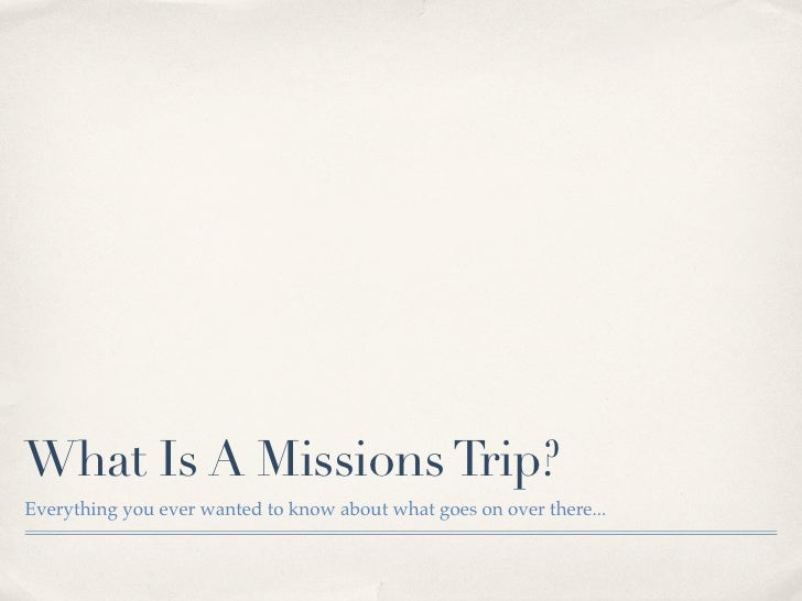 What Is A Missions Trip? Everything you ever wanted to know about what goes on over there...