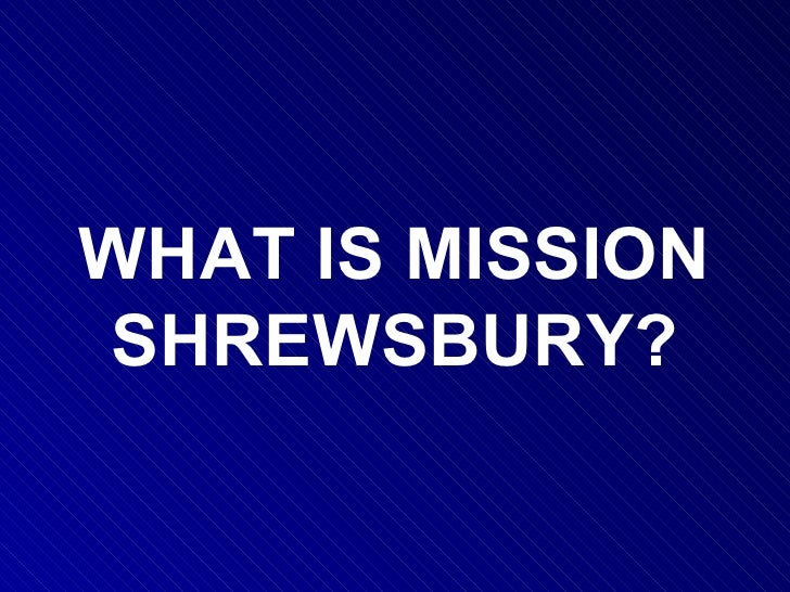 WHAT IS MISSION SHREWSBURY?