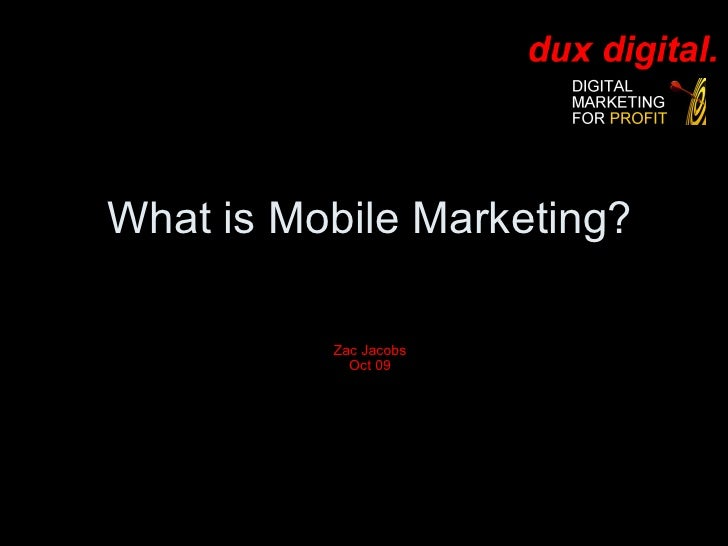 What is Mobile Marketing? Zac Jacobs Oct 09