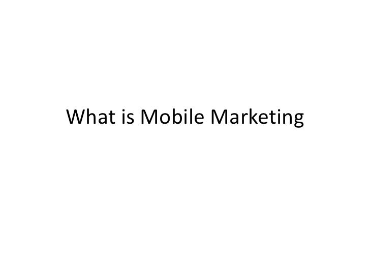 What is Mobile Marketing<br />