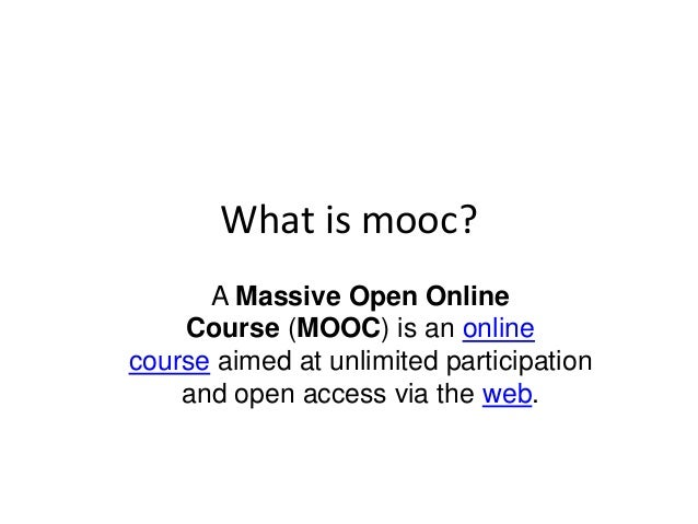 What is mooc? A Massive Open Online Course (MOOC) is an online course aimed at unlimited participation and open access via...