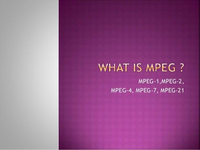 MPEG-1,MPEG-2, MPEG-4, MPEG-7, MPEG-21