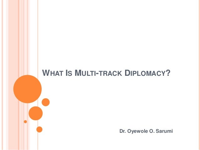 WHAT IS MULTI-TRACK DIPLOMACY?Dr. Oyewole O. Sarumi