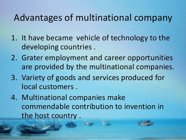 the advantages of multinational companies and Keep learning what are the advantages and disadvantages of multinational companies what are the cultural problems encountered by multinational companies.