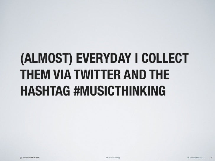 (ALMOST) EVERYDAY I COLLECTTHEM VIA TWITTER AND THEHASHTAG #MUSICTHINKING(c) CREATIVE COMPANION   MusicThinking   28 decem...