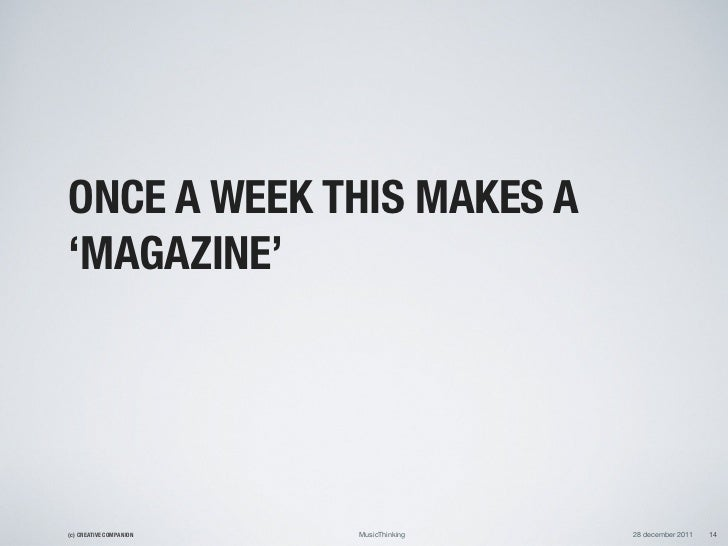 ONCE A WEEK THIS MAKES A'MAGAZINE'(c) CREATIVE COMPANION   MusicThinking   28 december 2011   14