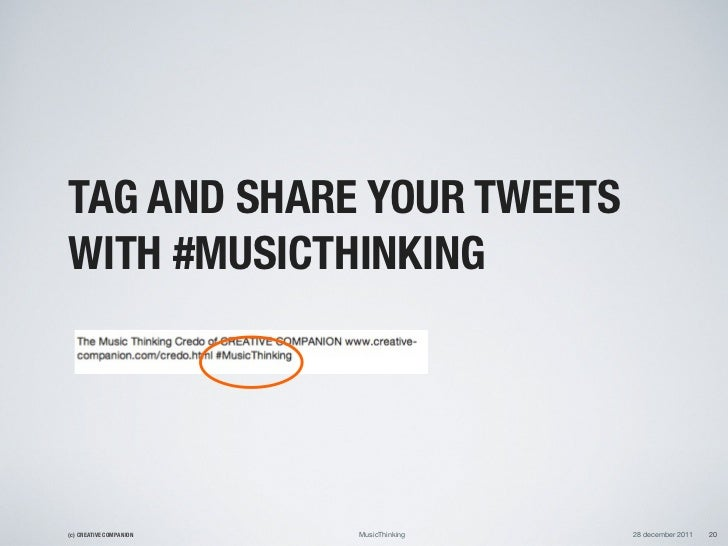 TAG AND SHARE YOUR TWEETSWITH #MUSICTHINKING(c) CREATIVE COMPANION   MusicThinking   28 december 2011   20