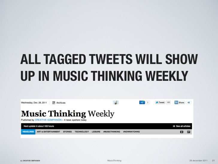 ALL TAGGED TWEETS WILL SHOWUP IN MUSIC THINKING WEEKLY(c) CREATIVE COMPANION   MusicThinking   28 december 2011   21