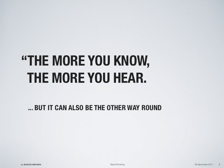 """""""THE MORE YOU KNOW, THE MORE YOU HEAR.       ... BUT IT CAN ALSO BE THE OTHER WAY ROUND(c) CREATIVE COMPANION          Mus..."""