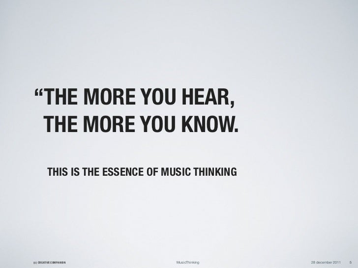 """""""THE MORE YOU HEAR, THE MORE YOU KNOW.         THIS IS THE ESSENCE OF MUSIC THINKING(c) CREATIVE COMPANION            Musi..."""