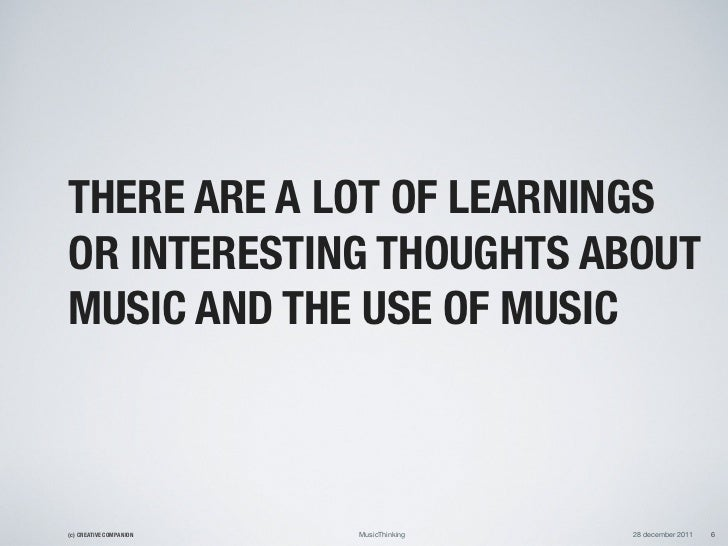 THERE ARE A LOT OF LEARNINGSOR INTERESTING THOUGHTS ABOUTMUSIC AND THE USE OF MUSIC(c) CREATIVE COMPANION   MusicThinking ...
