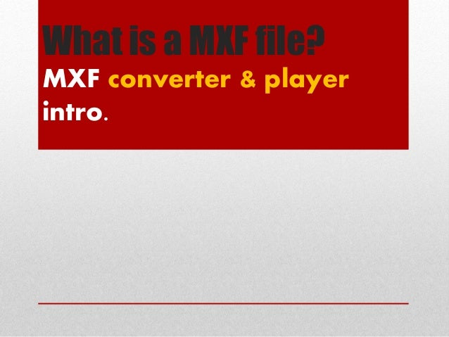 What is a MXF file? MXF converter & player intro.