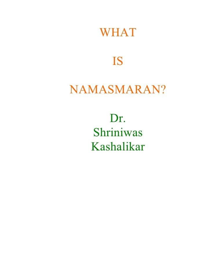 WHAT       IS  NAMASMARAN?       Dr.   Shriniwas   Kashalikar