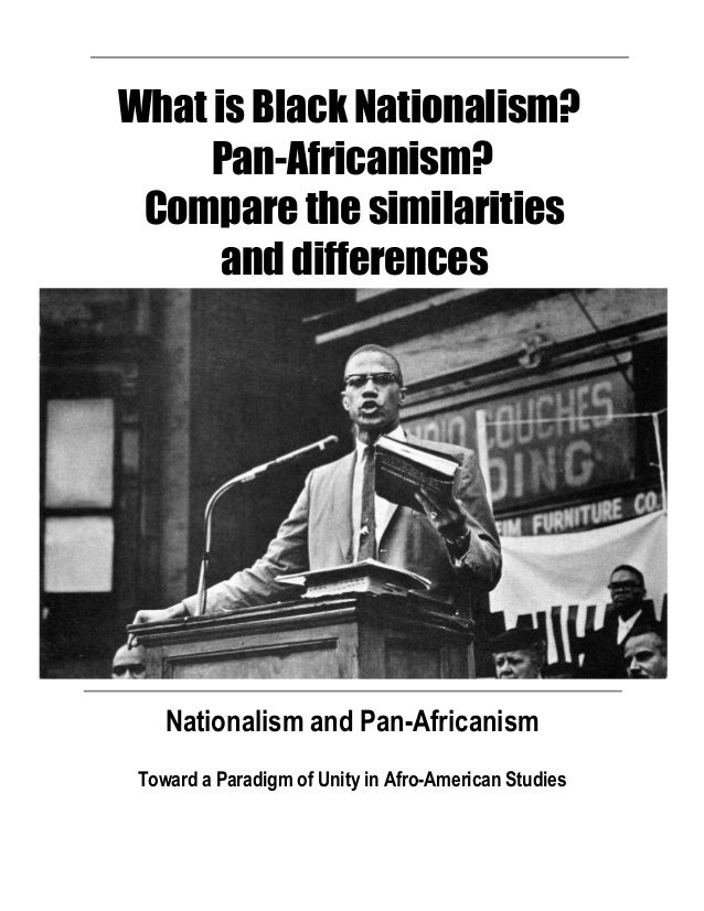 What is Black Nationalism? Pan-Africanism? Compare the similarities and differences Nationalism and Pan-Africanism Toward ...