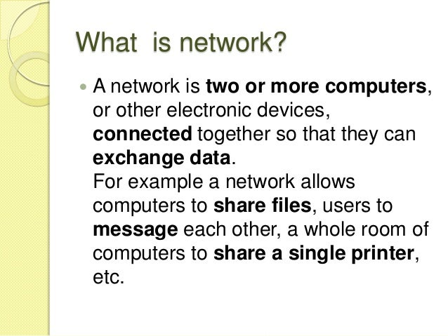 What is network?   A network is two or more computers,    or other electronic devices,    connected together so that they...