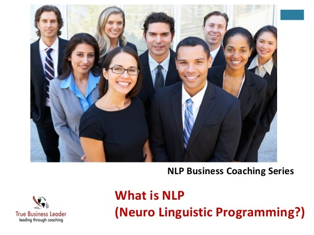 What is NLP (Neuro Linguistic Programming?) NLP Business Coaching Series