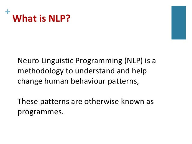 what is neuro linguistic programming (nlp)neuro linguistic programming programming the operating instructions that create an outcome; 5