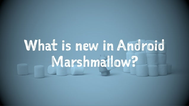 What is new in Android Marshmallow?
