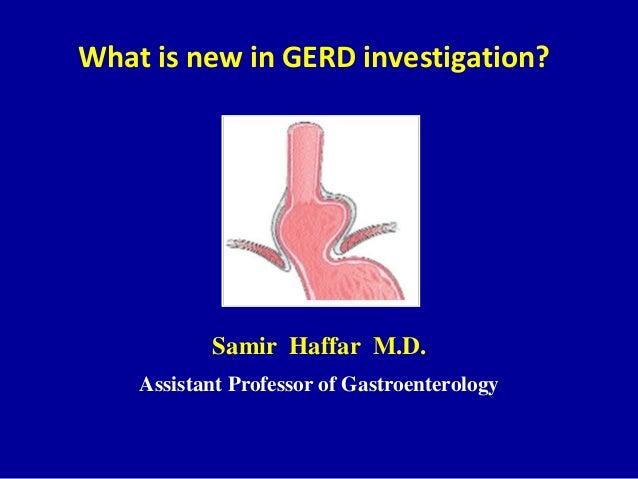 What is new in GERD investigation?Samir Haffar M.D.Assistant Professor of Gastroenterology