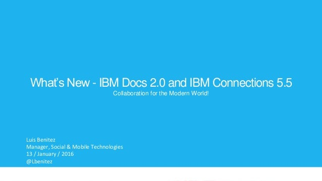 © 2015 IBM Corporation‹#› IBM Connections Next IBM Connections 5.5 Next Steps What's New - IBM Docs 2.0 and IBM Connection...
