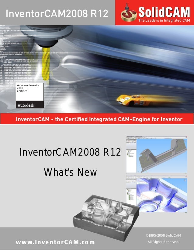 www.InventorCAM.com InventorCAM2008 R12 What's New ©1995-2008 SolidCAM All Rights Reserved. InventorCAM - the Certified In...