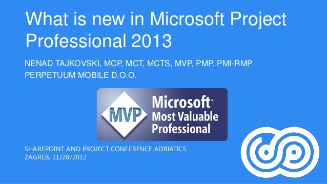 What is new in Microsoft ProjectProfessional 2013NENAD TAJKOVSKI, MCP, MCT, MCTS, MVP, PMP, PMI-RMPPERPETUUM MOBILE D.O.O....