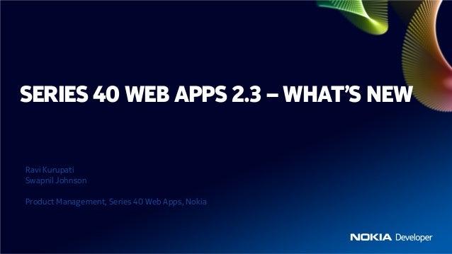 SERIES 40 WEB APPS 2.3 – WHAT'S NEWRavi KurupatiSwapnil JohnsonProduct Management, Series 40 Web Apps, Nokia