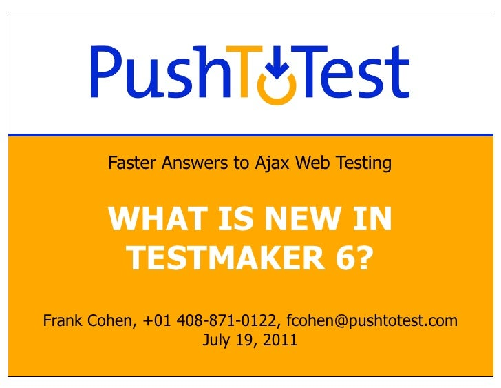 Faster Answers to Ajax Web Testing        WHAT IS NEW IN         TESTMAKER 6?Frank Cohen, +01 408-871-0122, fcohen@pushtot...