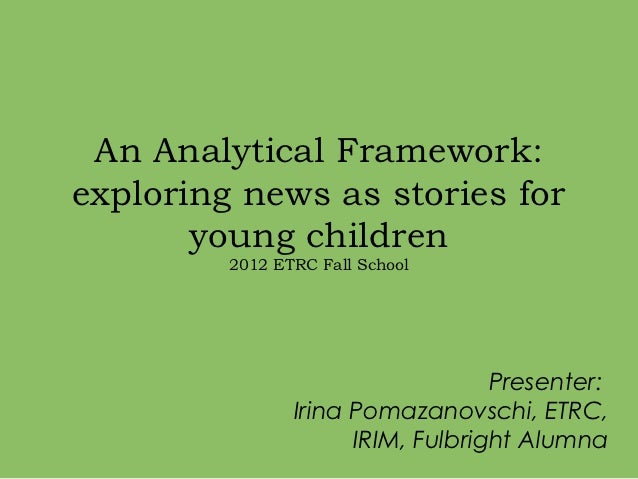 An Analytical Framework:exploring news as stories for       young children         2012 ETRC Fall School                  ...