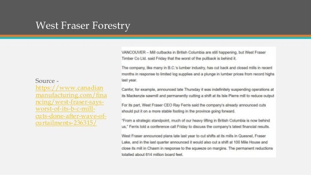 West Fraser Forestry Source - https://www.canadian manufacturing.com/fina ncing/west-fraser-says- worst-of-its-b-c-mill- c...