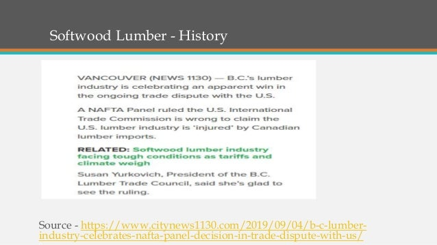 Softwood Lumber - History Source - https://www.citynews1130.com/2019/09/04/b-c-lumber- industry-celebrates-nafta-panel-dec...