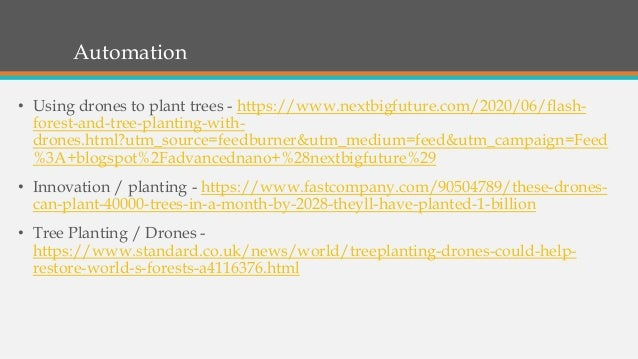 Automation • Using drones to plant trees - https://www.nextbigfuture.com/2020/06/flash- forest-and-tree-planting-with- dro...