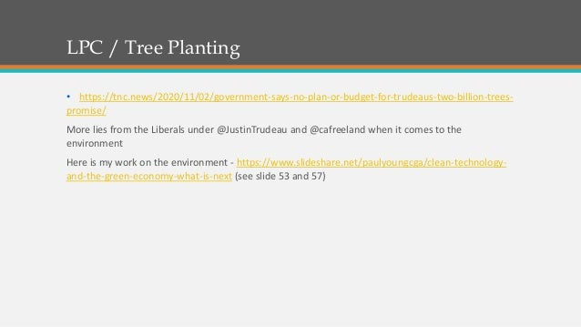 LPC / Tree Planting • https://tnc.news/2020/11/02/government-says-no-plan-or-budget-for-trudeaus-two-billion-trees- promis...