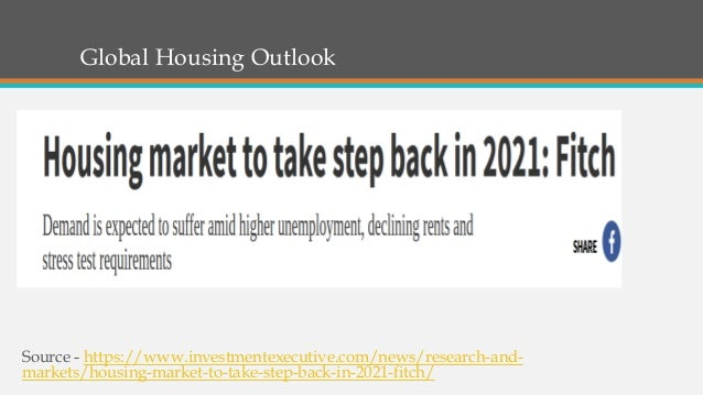 Global Housing Outlook Source - https://www.investmentexecutive.com/news/research-and- markets/housing-market-to-take-step...