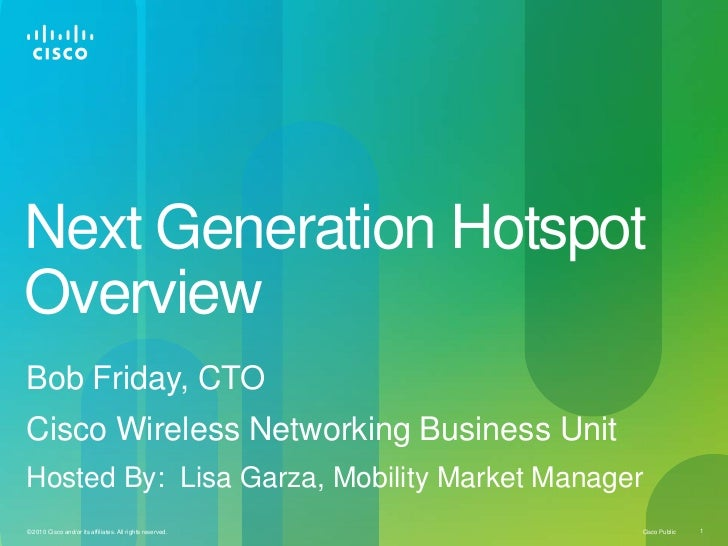 Next Generation HotspotOverview<br />Bob Friday, CTO<br />Cisco Wireless Networking Business Unit<br />Hosted By:  Lisa Ga...