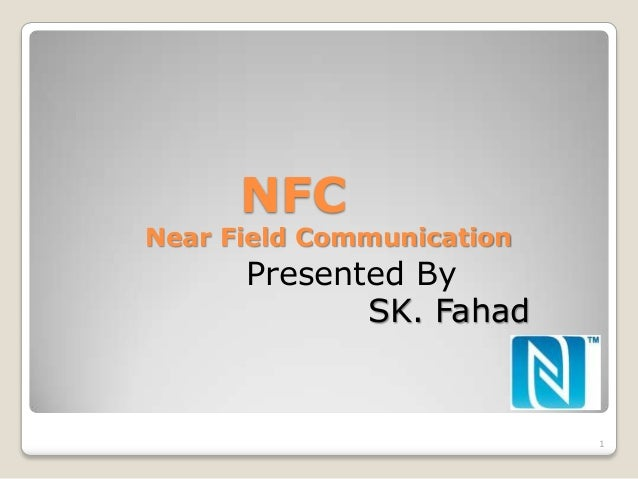NFCNear Field Communication      Presented By             SK. Fahad                           1