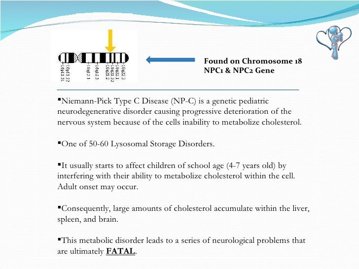 <ul><ul><li>Niemann-Pick Type C Disease (NP-C) is a genetic pediatric neurodegenerative disorder causing progressive deter...