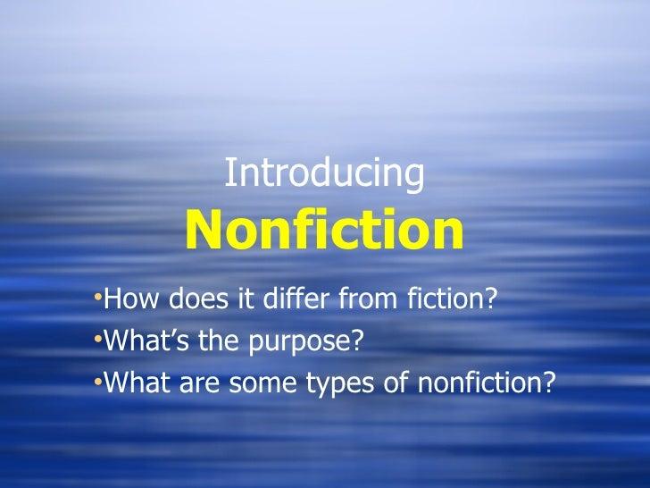 Introducing Nonfiction <ul><li>How does it differ from fiction? </li></ul><ul><li>What's the purpose? </li></ul><ul><li>Wh...