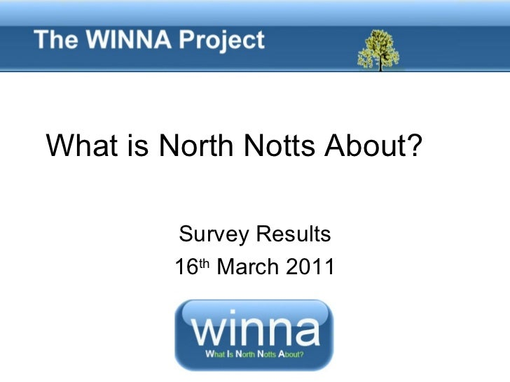 What is North Notts About?  Survey Results 16 th  March 2011