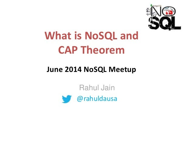 What is NoSQL and CAP Theorem June 2014 NoSQL Meetup Rahul Jain @rahuldausa