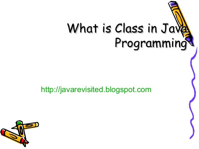 What is Class in Java               Programminghttp://javarevisited.blogspot.com